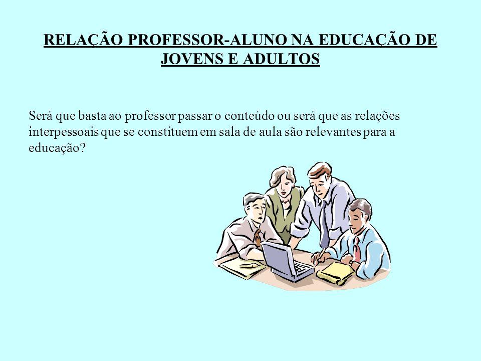RELAÇÃO PROFESSOR-ALUNO NA EDUCAÇÃO DE JOVENS E ADULTOS