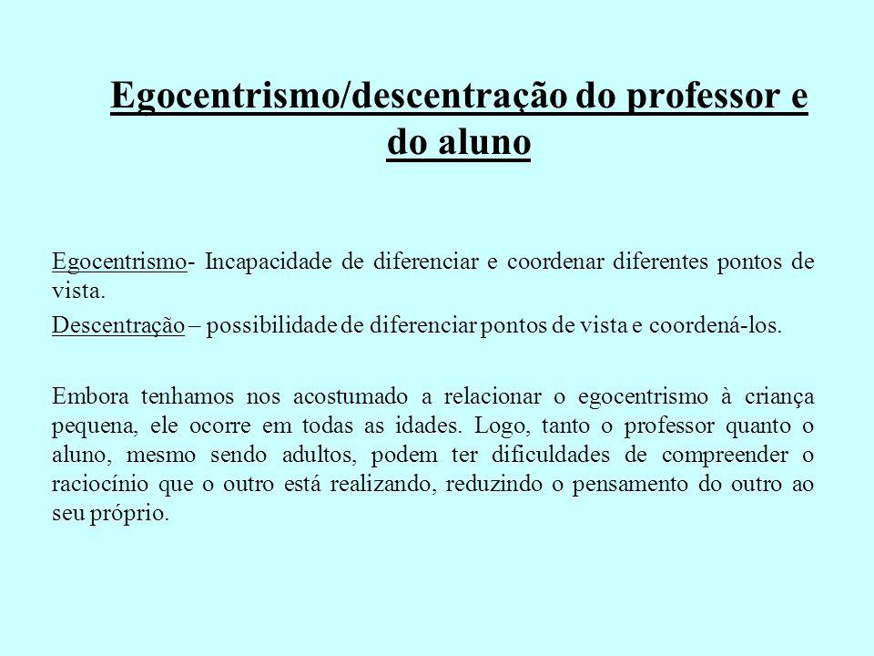 Egocentrismo/descentração do professor e do aluno