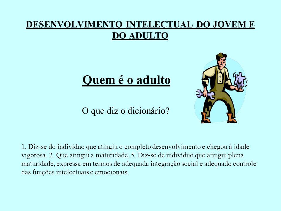 DESENVOLVIMENTO INTELECTUAL DO JOVEM E DO ADULTO
