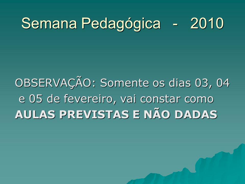 Semana Pedagógica - 2010 OBSERVAÇÃO: Somente os dias 03, 04