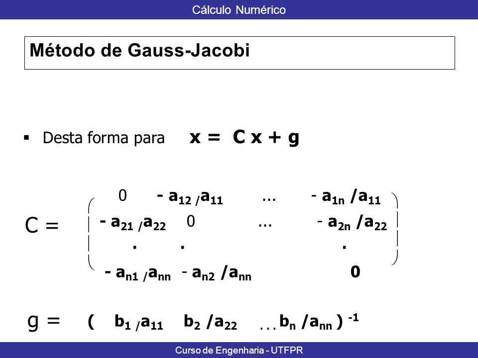 C = g = Método de Gauss-Jacobi Desta forma para x = C x + g