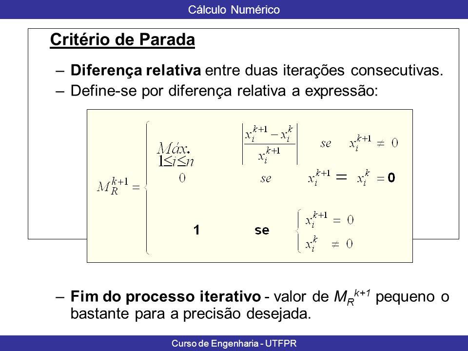 Critério de Parada Diferença relativa entre duas iterações consecutivas. Define-se por diferença relativa a expressão: