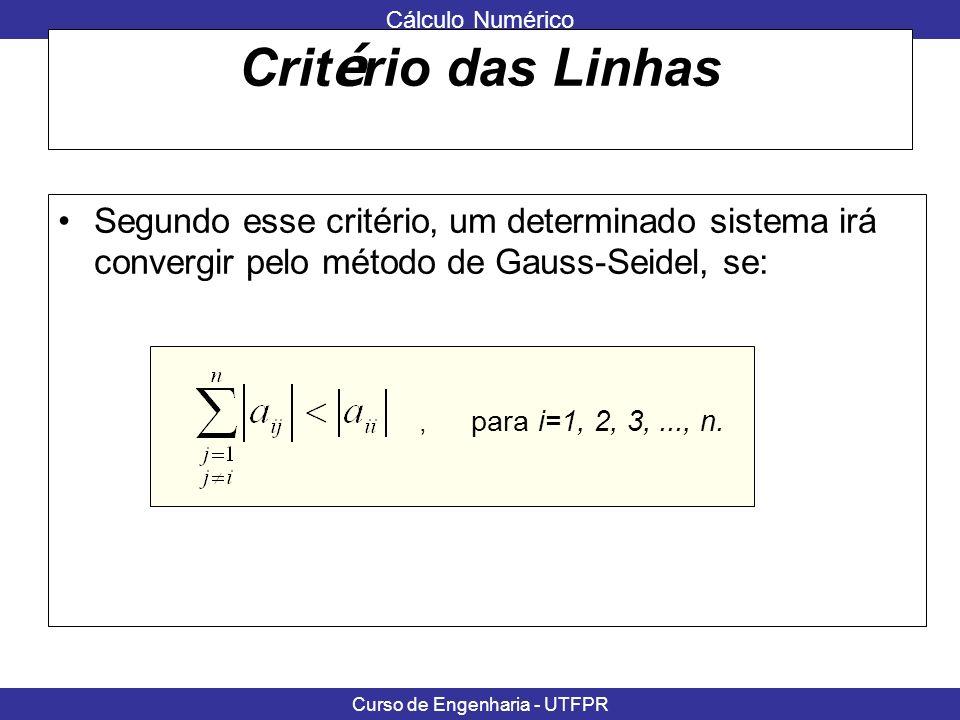 Critério das Linhas Segundo esse critério, um determinado sistema irá convergir pelo método de Gauss-Seidel, se: