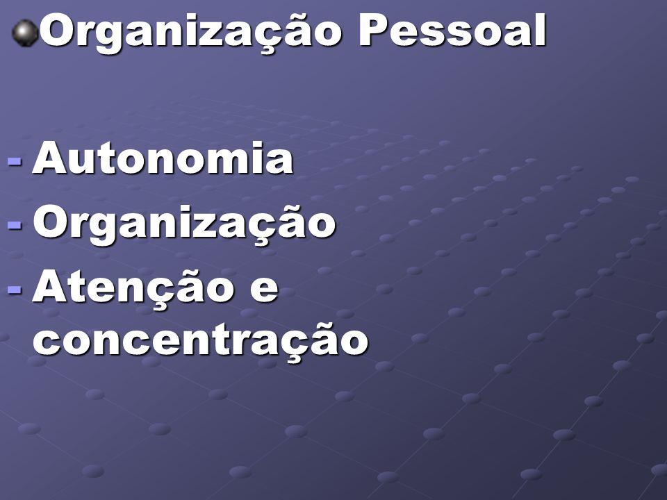 Organização Pessoal Autonomia Organização Atenção e concentração
