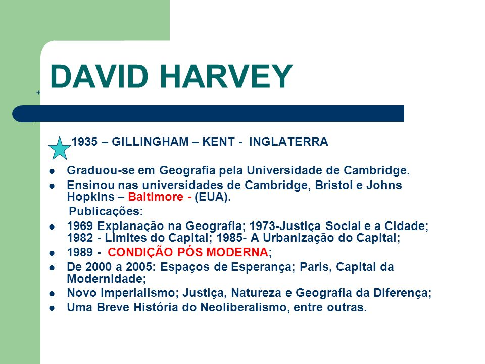 DAVID HARVEY Graduou-se em Geografia pela Universidade de Cambridge.