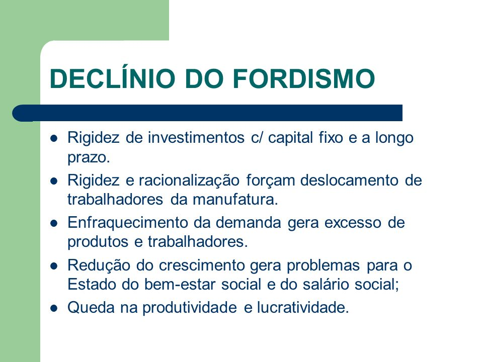 DECLÍNIO DO FORDISMORigidez de investimentos c/ capital fixo e a longo prazo.