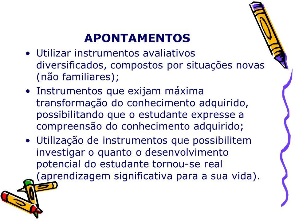 APONTAMENTOS Utilizar instrumentos avaliativos diversificados, compostos por situações novas (não familiares);