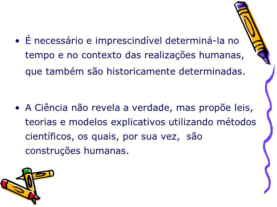 É necessário e imprescindível determiná-la no tempo e no contexto das realizações humanas, que também são historicamente determinadas.
