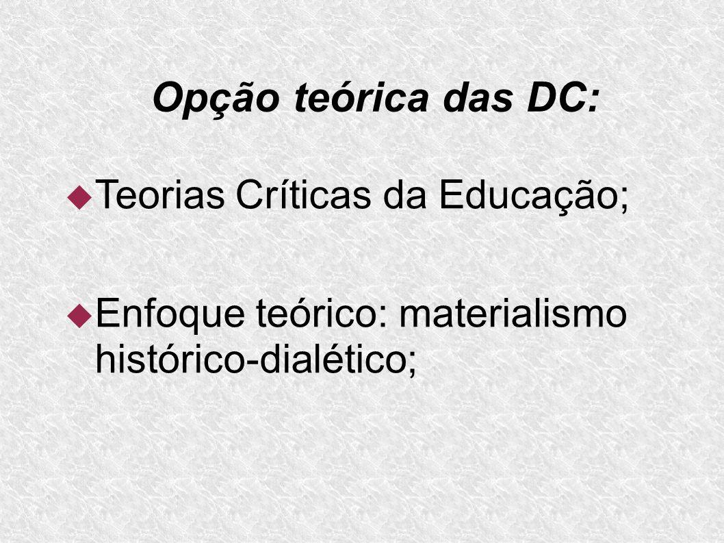 Opção teórica das DC: Teorias Críticas da Educação;