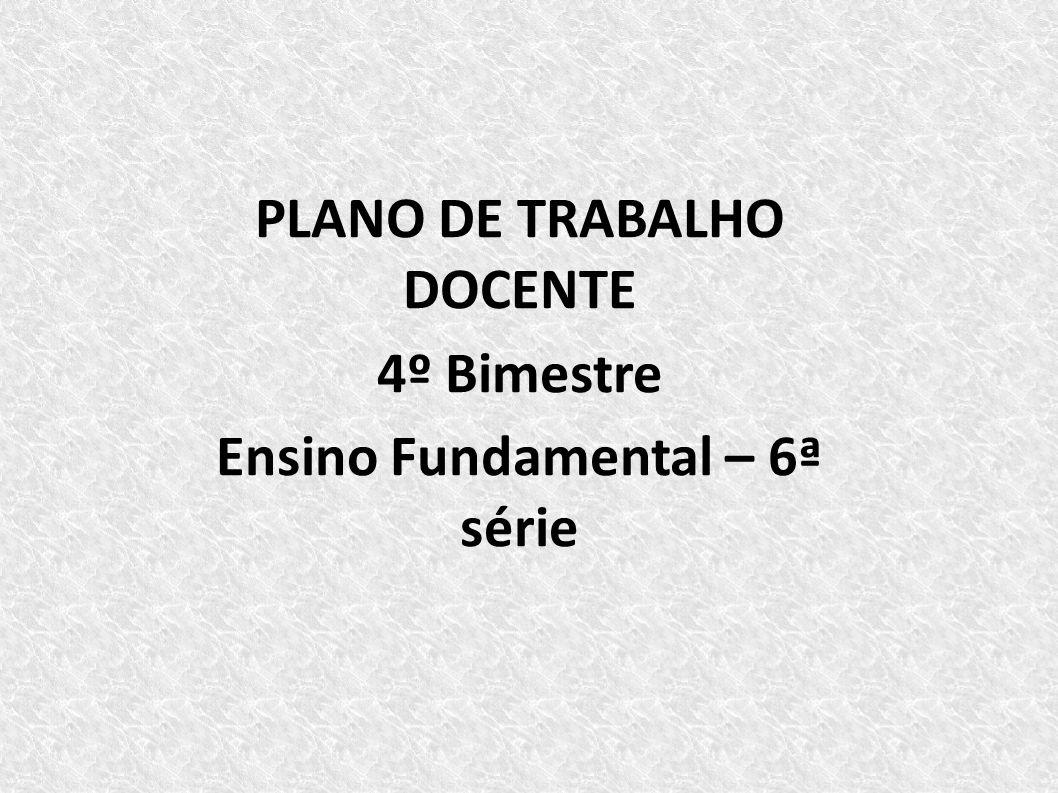 PLANO DE TRABALHO DOCENTE Ensino Fundamental – 6ª série
