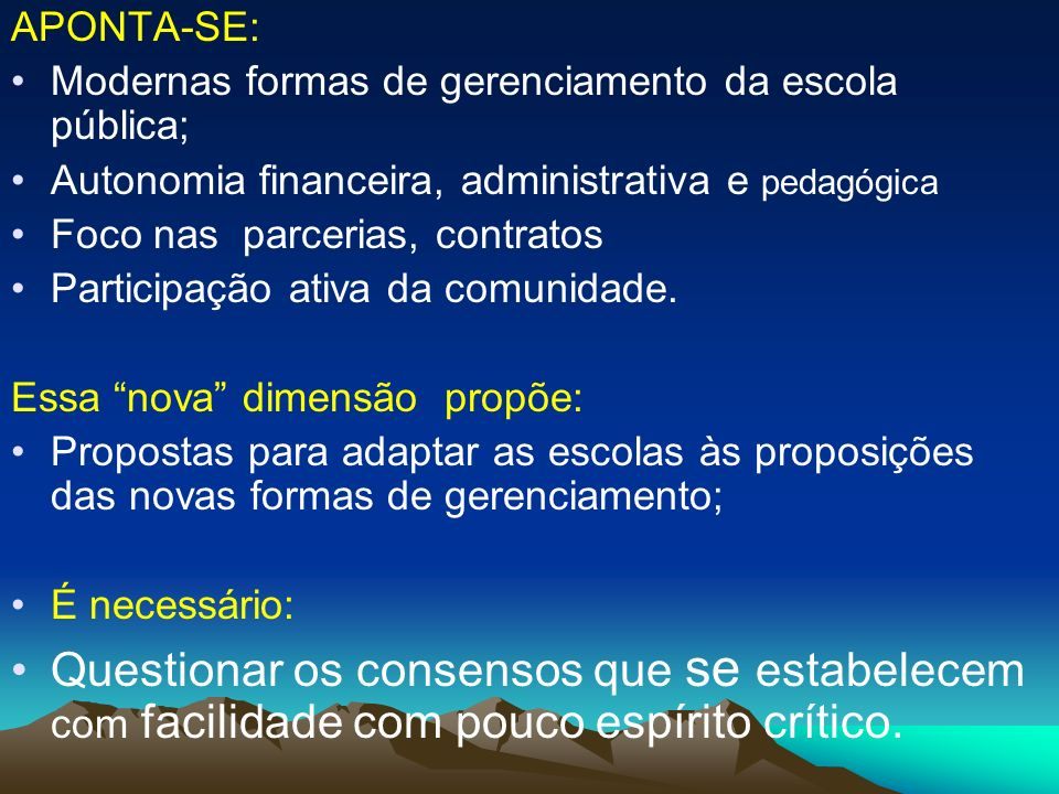 APONTA-SE:Modernas formas de gerenciamento da escola pública; Autonomia financeira, administrativa e pedagógica.