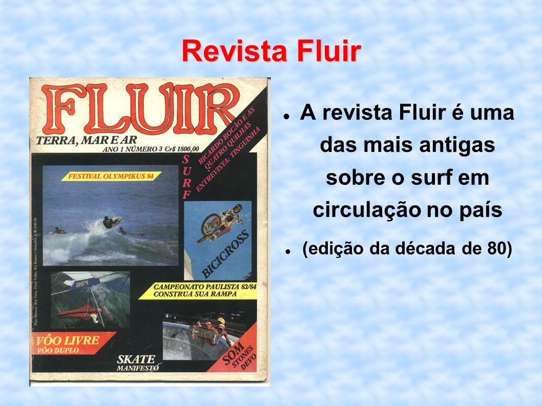 Revista Fluir A revista Fluir é uma das mais antigas sobre o surf em circulação no país.