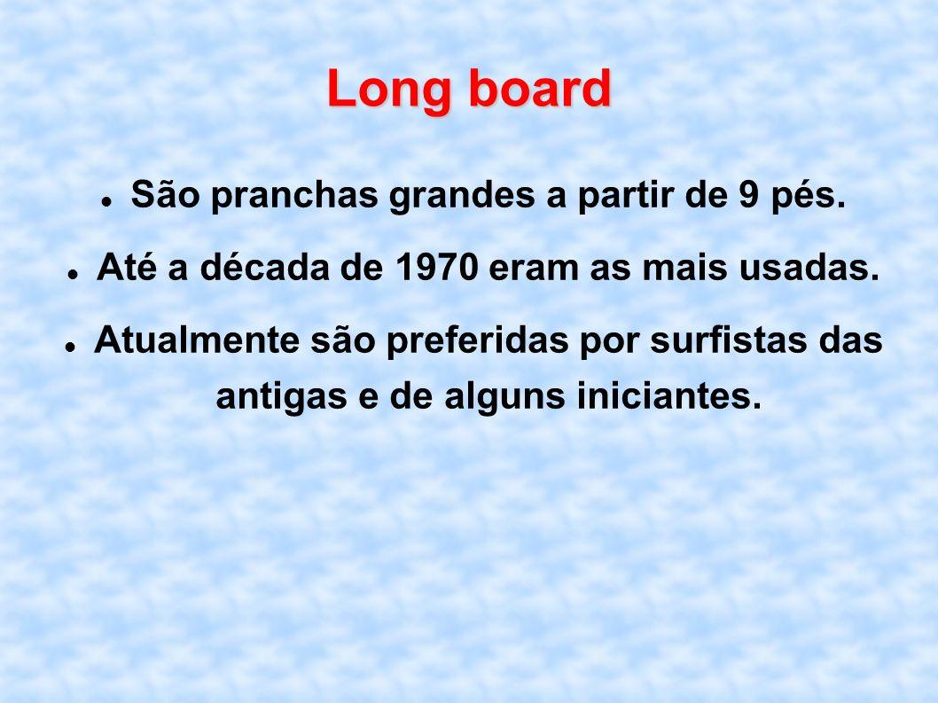 Long board São pranchas grandes a partir de 9 pés.