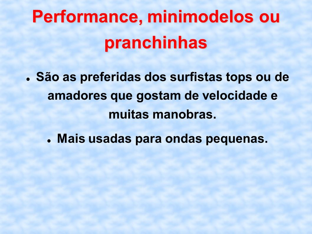 Performance, minimodelos ou pranchinhas