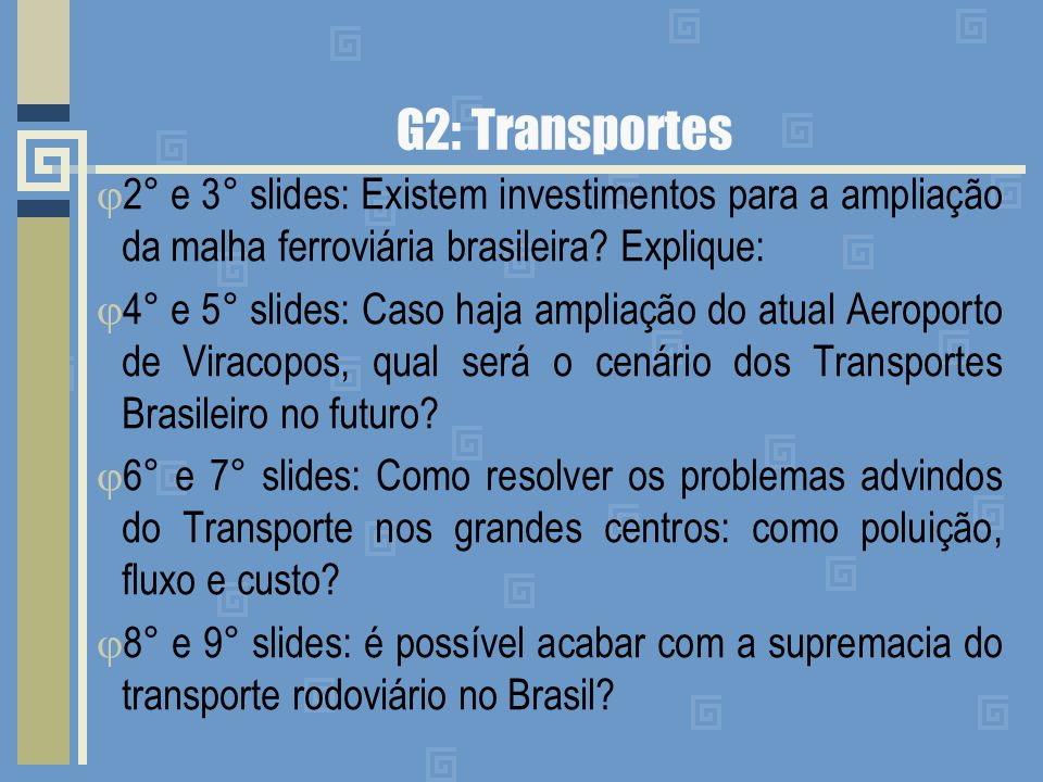 G2: Transportes 2° e 3° slides: Existem investimentos para a ampliação da malha ferroviária brasileira Explique: