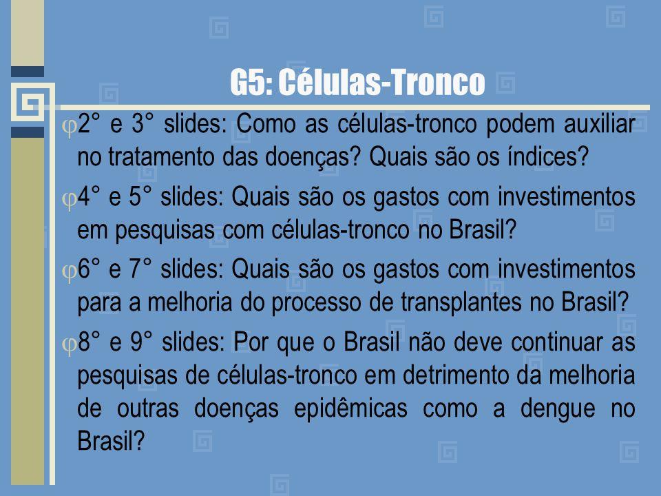 G5: Células-Tronco 2° e 3° slides: Como as células-tronco podem auxiliar no tratamento das doenças Quais são os índices
