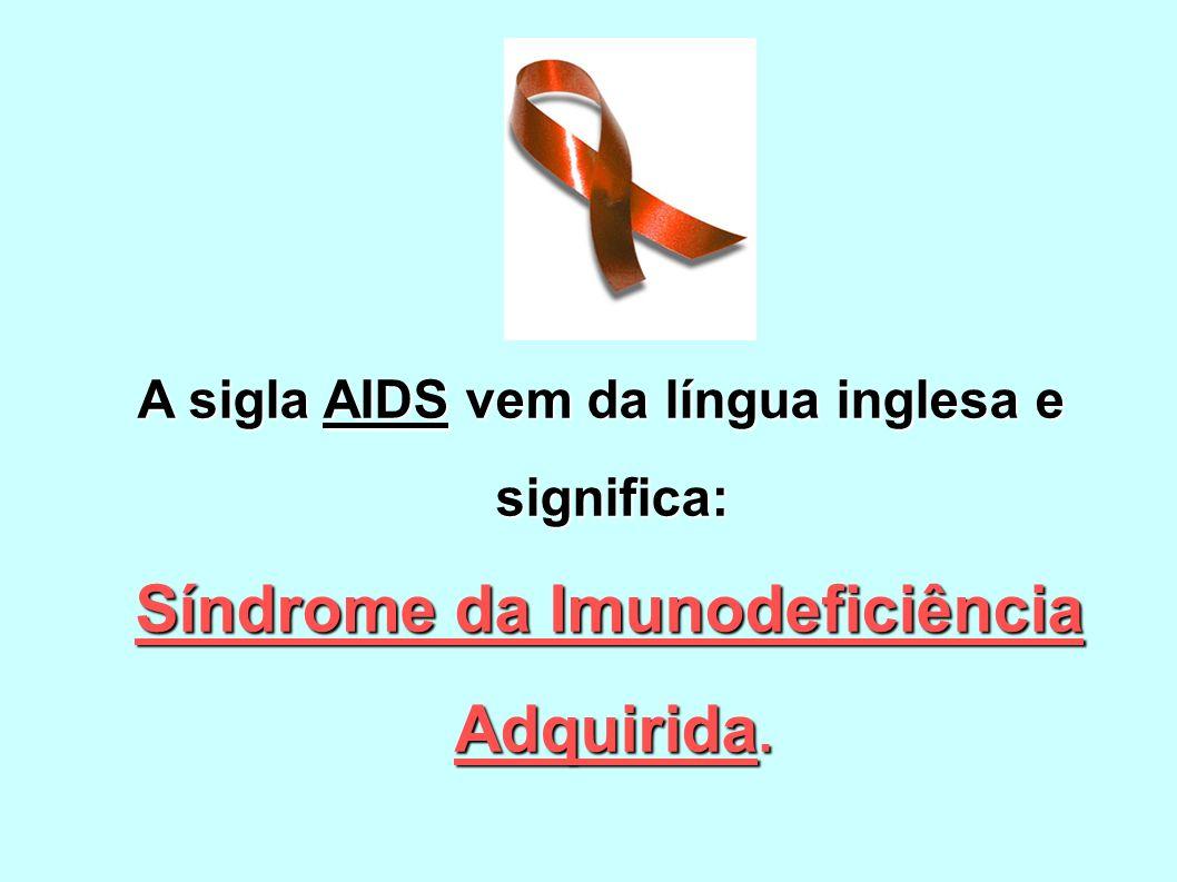 Síndrome da Imunodeficiência Adquirida.