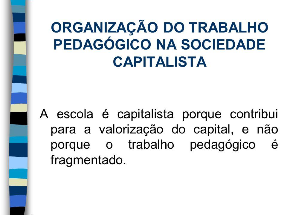 ORGANIZAÇÃO DO TRABALHO PEDAGÓGICO NA SOCIEDADE CAPITALISTA