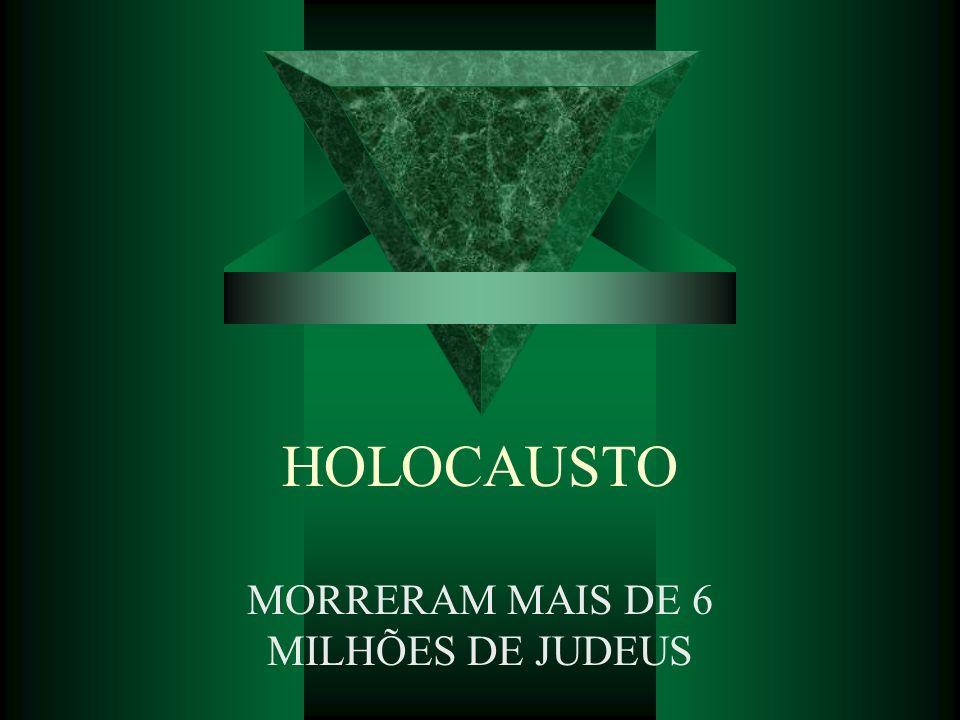 MORRERAM MAIS DE 6 MILHÕES DE JUDEUS