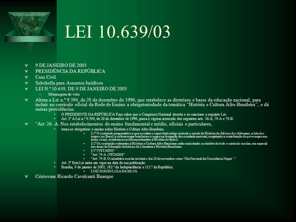 LEI 10.639/03 9 DE JANEIRO DE 2003 PRESIDÊNCIA DA REPÚBLICA Casa Civil