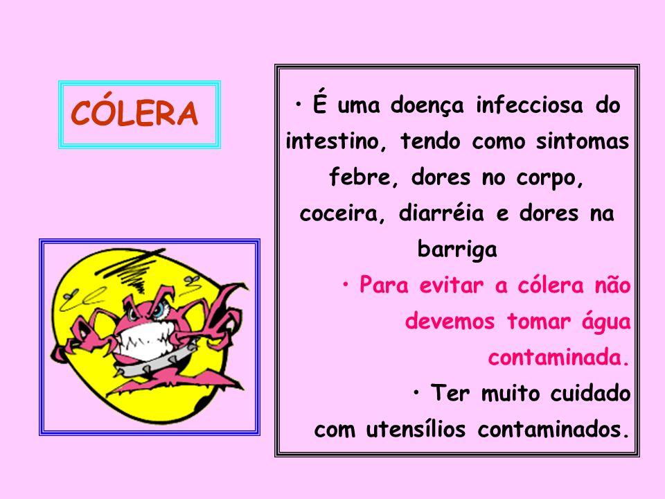 É uma doença infecciosa do intestino, tendo como sintomas febre, dores no corpo, coceira, diarréia e dores na barriga.