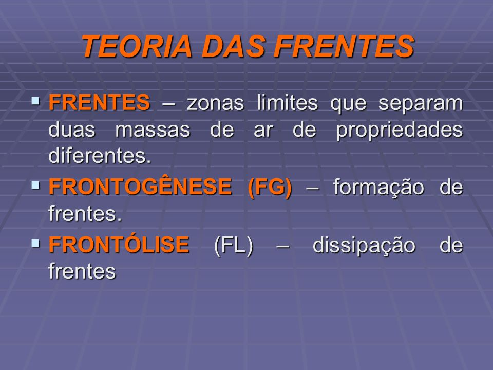 TEORIA DAS FRENTESFRENTES – zonas limites que separam duas massas de ar de propriedades diferentes.
