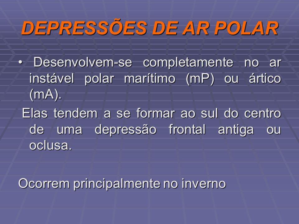 DEPRESSÕES DE AR POLAR• Desenvolvem-se completamente no ar instável polar marítimo (mP) ou ártico (mA).