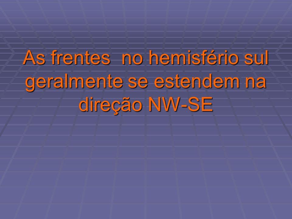 As frentes no hemisfério sul geralmente se estendem na direção NW-SE