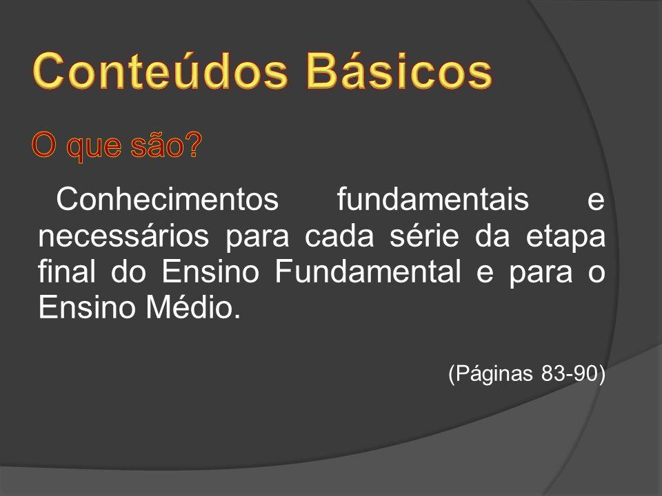 Conteúdos Básicos O que são Conhecimentos fundamentais e necessários para cada série da etapa final do Ensino Fundamental e para o Ensino Médio.