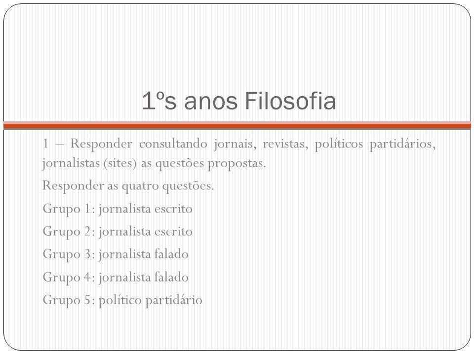 1ºs anos Filosofia 1 – Responder consultando jornais, revistas, políticos partidários, jornalistas (sites) as questões propostas.