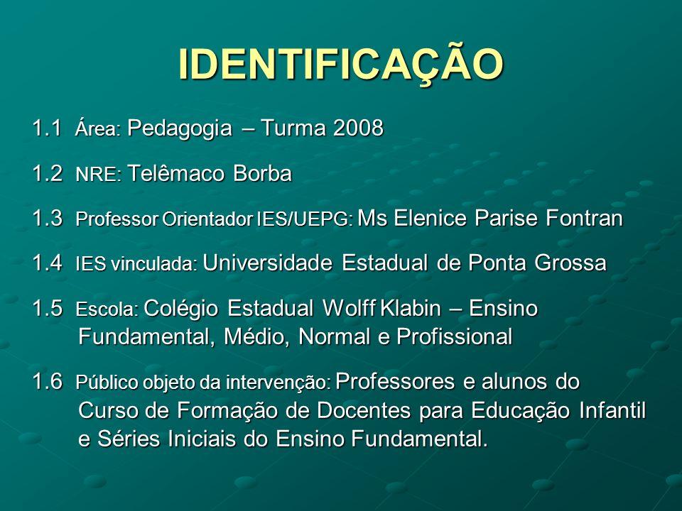 IDENTIFICAÇÃO 1.1 Área: Pedagogia – Turma 2008 1.2 NRE: Telêmaco Borba