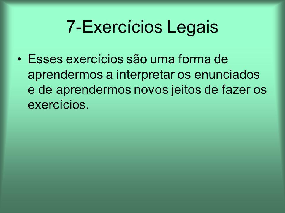 7-Exercícios LegaisEsses exercícios são uma forma de aprendermos a interpretar os enunciados e de aprendermos novos jeitos de fazer os exercícios.