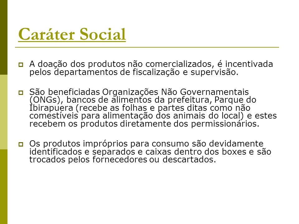Caráter SocialA doação dos produtos não comercializados, é incentivada pelos departamentos de fiscalização e supervisão.