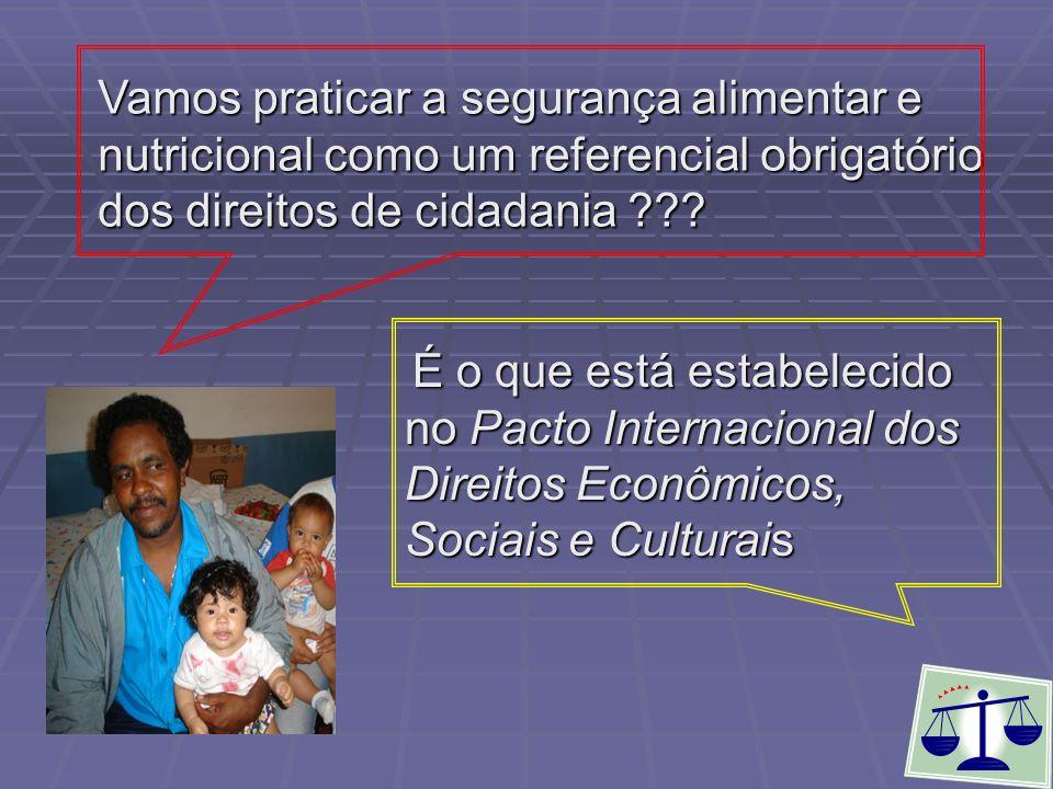 Vamos praticar a segurança alimentar e nutricional como um referencial obrigatório dos direitos de cidadania