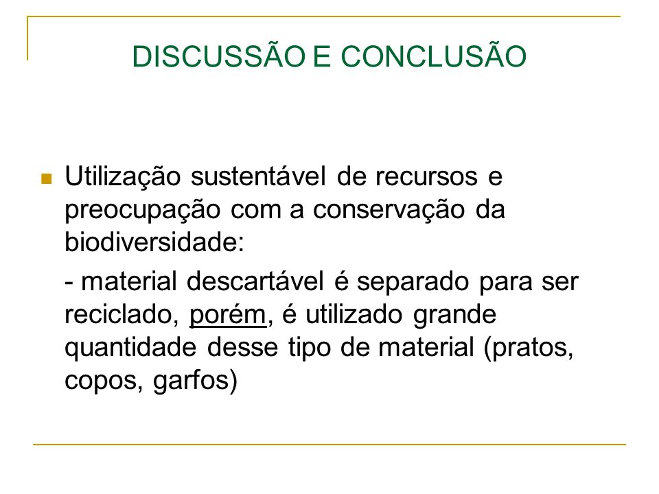 DISCUSSÃO E CONCLUSÃOUtilização sustentável de recursos e preocupação com a conservação da biodiversidade: