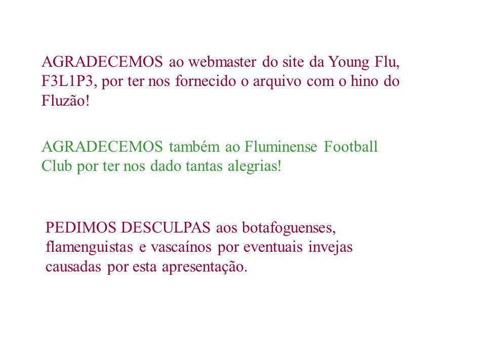 AGRADECEMOS ao webmaster do site da Young Flu, F3L1P3, por ter nos fornecido o arquivo com o hino do Fluzão!