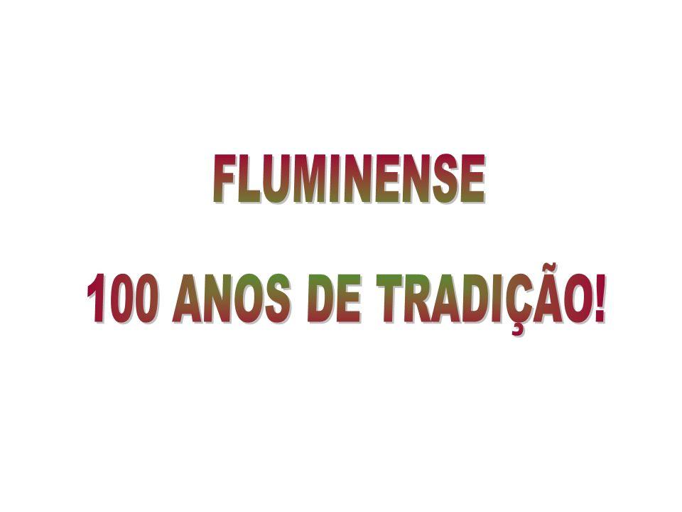 FLUMINENSE 100 ANOS DE TRADIÇÃO!