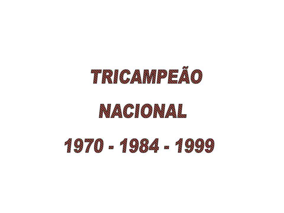 TRICAMPEÃO NACIONAL 1970 - 1984 - 1999