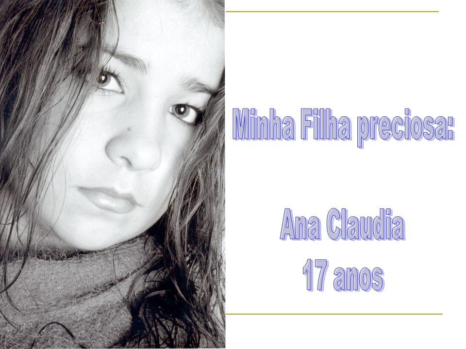 Minha Filha preciosa: Ana Claudia 17 anos