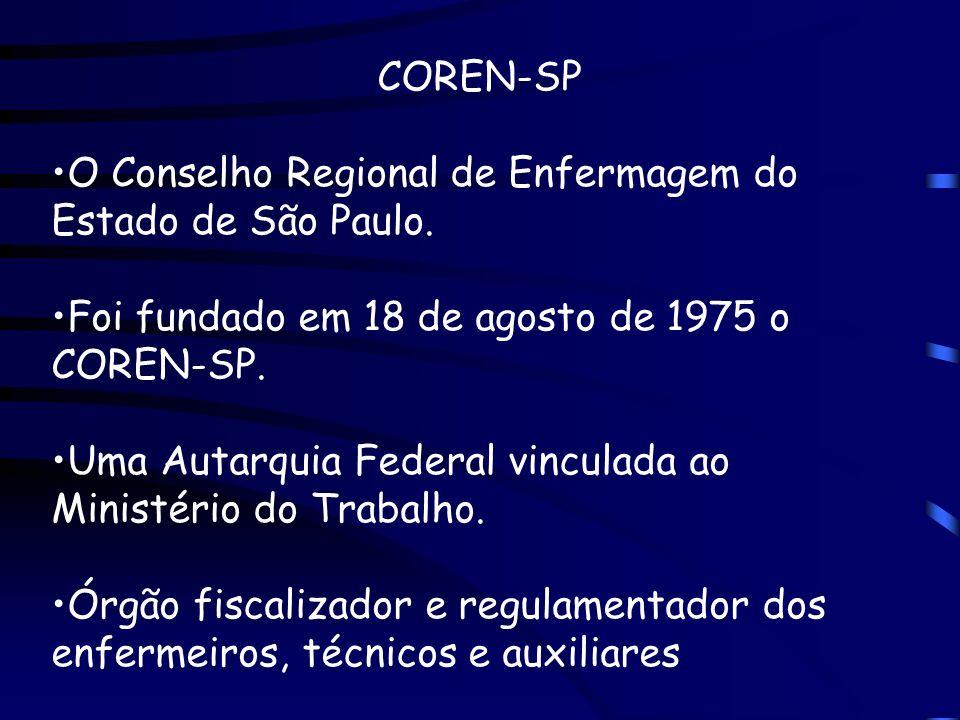 COREN-SPO Conselho Regional de Enfermagem do Estado de São Paulo. Foi fundado em 18 de agosto de 1975 o COREN-SP.