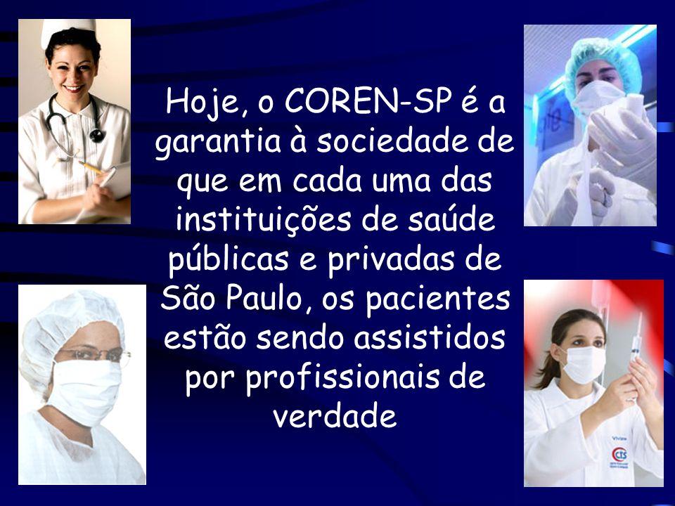 Hoje, o COREN-SP é a garantia à sociedade de que em cada uma das instituições de saúde públicas e privadas de São Paulo, os pacientes estão sendo assistidos por profissionais de verdade