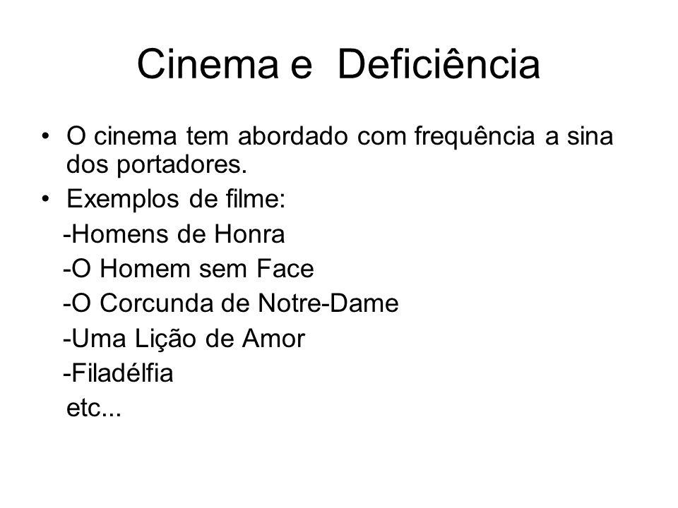 Cinema e Deficiência O cinema tem abordado com frequência a sina dos portadores. Exemplos de filme: