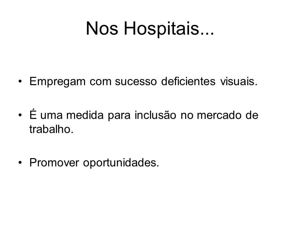 Nos Hospitais... Empregam com sucesso deficientes visuais.