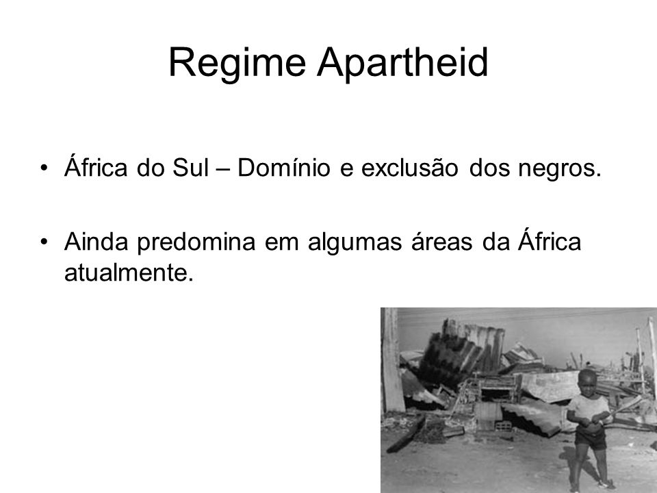 Regime Apartheid África do Sul – Domínio e exclusão dos negros.