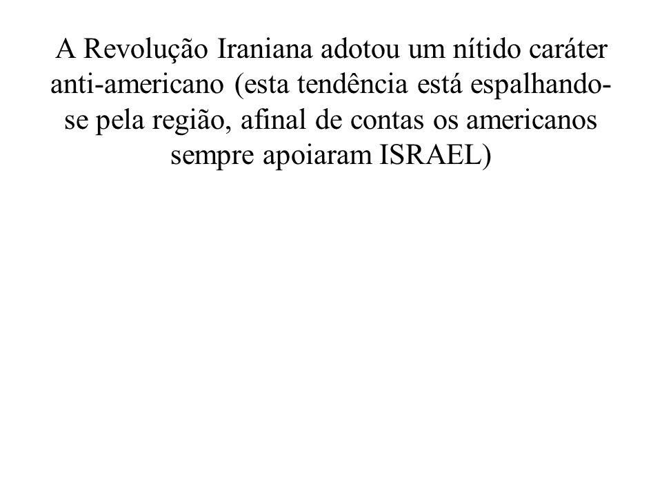 A Revolução Iraniana adotou um nítido caráter anti-americano (esta tendência está espalhando-se pela região, afinal de contas os americanos sempre apoiaram ISRAEL)