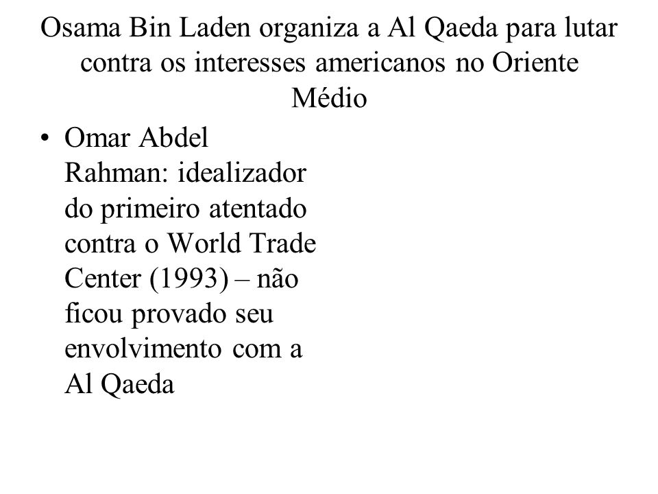 Osama Bin Laden organiza a Al Qaeda para lutar contra os interesses americanos no Oriente Médio