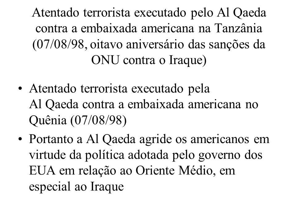 Atentado terrorista executado pelo Al Qaeda contra a embaixada americana na Tanzânia (07/08/98, oitavo aniversário das sanções da ONU contra o Iraque)