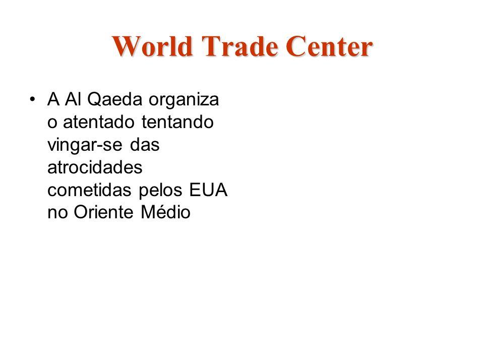 World Trade Center A Al Qaeda organiza o atentado tentando vingar-se das atrocidades cometidas pelos EUA no Oriente Médio.