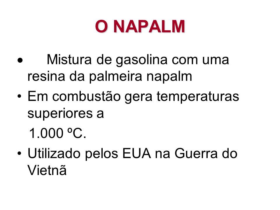 O NAPALM · Mistura de gasolina com uma resina da palmeira napalm
