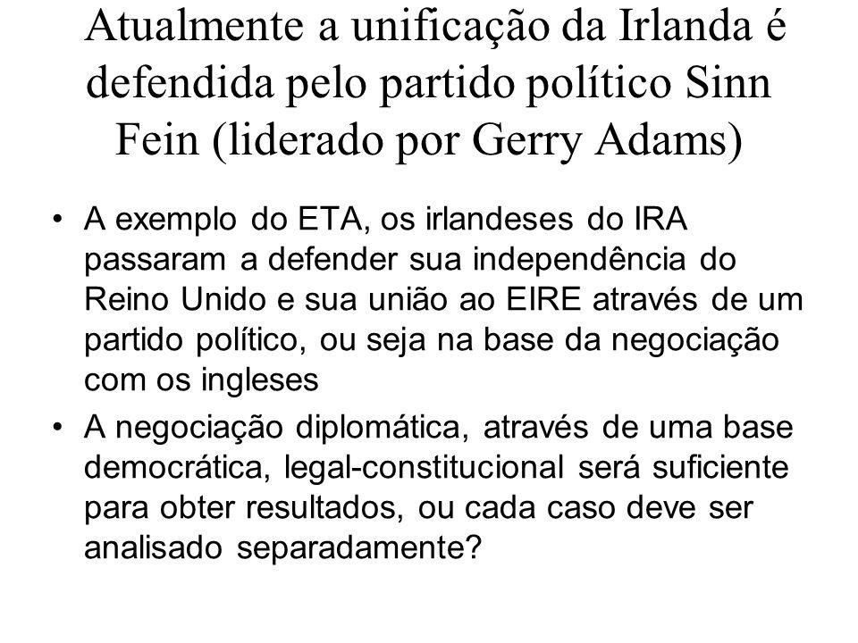 Atualmente a unificação da Irlanda é defendida pelo partido político Sinn Fein (liderado por Gerry Adams)